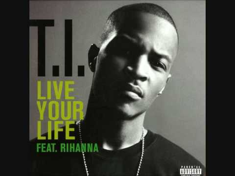 T.i. Feat. Rihanna - Live Your Life [hq+lyrics] video
