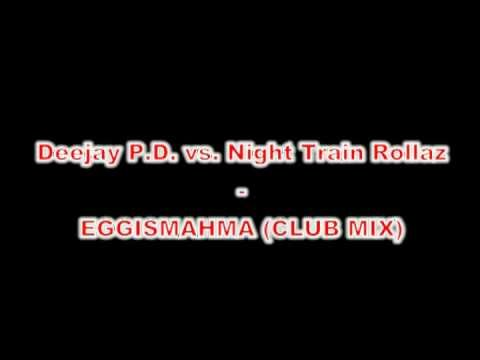 Deejay PD vs. Night Train Rollaz - Eggismahma CLUB MIX