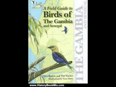 History Book Review: A Field Guide to Birds of The Gambia and Senegal by Clive Barlow, Dr. Tim Wa...