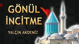 Yalçın Akdeniz - Gönül İncitme (Boşa gezme şu dünyayı bir ziyaret et Konya'yı gör Hz Mevlana'yı)