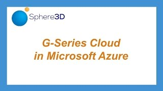 Getting Started with Sphere 3D G Series Cloud - How to Create an Azure VM