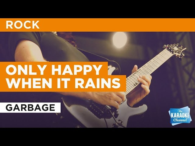 """Only Happy When It Rains in the Style of """"Garbage"""" with lyrics (no lead vocal)"""