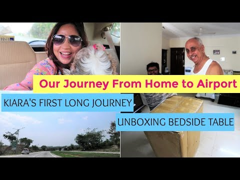 Vlog And Unboxing Video | Kiara's First Long Journey | Home To Airport Journey - Dad Leaving