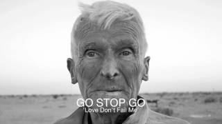 Watch Go Stop Go Love Dont Fail Me video