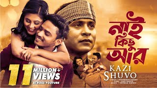 Nai Kichu Ar By Kazi Shuvo | HD Music Video