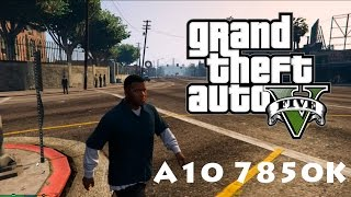 GTA 5 - [GAMEPLAY TEST] [AMD A10 7850K]