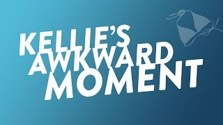 Kellie's Awkward Moment