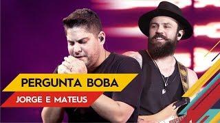 download musica Pergunta Boba - Jorge & Mateus - Villa Goiânia 2017 Ao Vivo