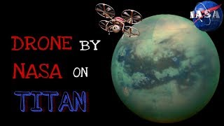 NASA will send a DRAGONFLY DRONE on TITAN to explore it...