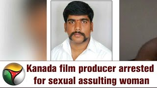 Kanada film producer arrested for sexual assulting woman