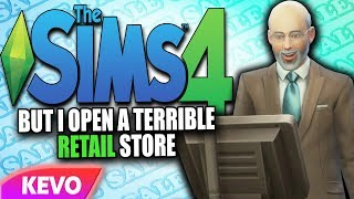 Sims 4 but I open a terrible store