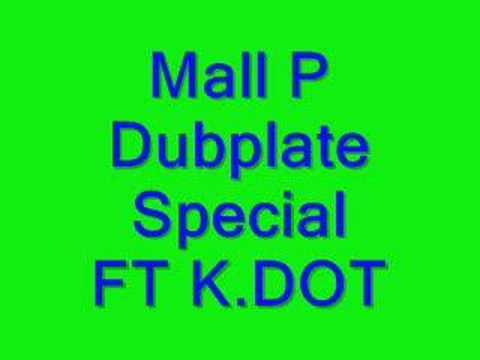 Mall P- Dubplate Special  FT k.DOT