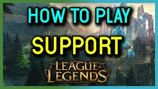 How to Support in League of Legends - Support Guide