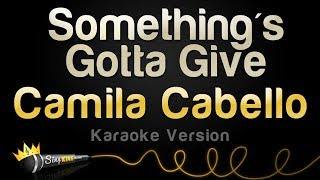 Download Lagu Camila Cabello - Something's Gotta Give (Karaoke Version) Gratis STAFABAND