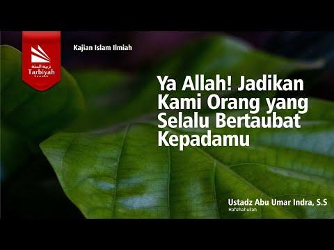 Ya Allah Jadikan Kami Orang Yang Selalu Bertobat KepadaMu | Ustadz Abu Umar Indra