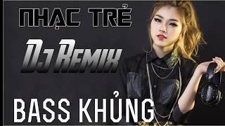 LK NHẠC TRẺ DJ REMIX BASS CỰC MẠNH 2018 - LIÊN KHÚC NHỮNG CA KHÚC NHẠC TRẺ CHỌN LỌC HAY NHẤT 2018