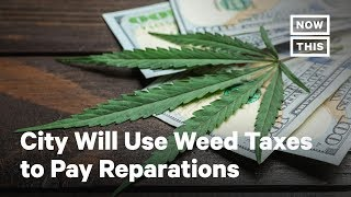 City Plans to Pay Reparations With Cannabis Tax Money | NowThis