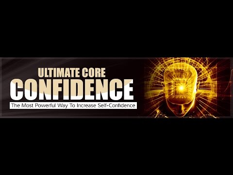 Ultimate Core Confidence - The Most Powerful Way To Increase Self-Confidence (Hypnosis)