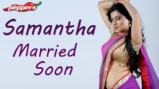 Tamil Movie Gossip - Samantha says that she could get married anytime  நாங்க சொல்லல்ல