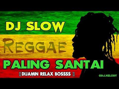 DJ SLOW REGGAE REMIX TERBARU 2018  ( COCOK BUAT SANTAI DIJAMIN RILEX )