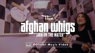 Watch Afghan Whigs Turn On The Water video