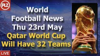 Qatar World Cup Will Not Increase Teams  - Thursday 23rd May - World Football News