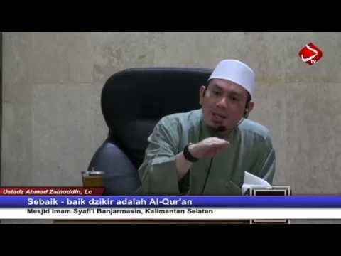 Sebaik-baik Dzikir Adalah Al-Qur'an - Ustadz Ahmad Zainuddin , Lc