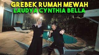 GREBEK RUMAH MEWAH LAUDYA CYNTHIA BELLA! GOKIL!!!