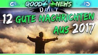 12 Gute Nachrichten aus 2017 // Daily GoodNews