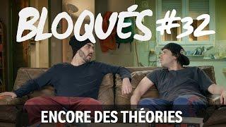 Bloqués #32 - Encore des théories