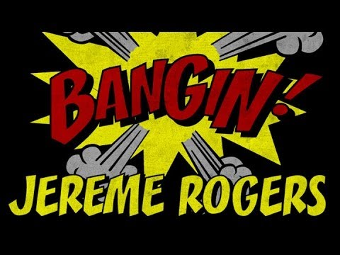 Jereme Rogers - Bangin!