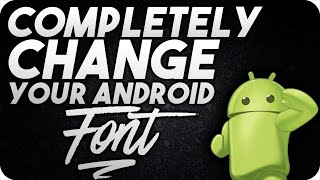 How to change your font on android ( NO ROOT )
