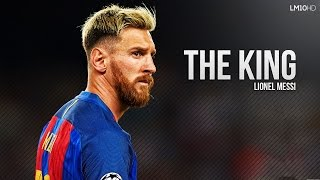 Lionel Messi ● The KING - Skills & Goals 2016/17 | HD