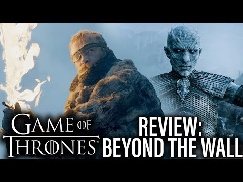 Game Of Thrones Review Season 7 Episode 6 Beyond Wall