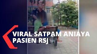 Viral Video Satpam Aniaya Pasien Sakit Jiwa