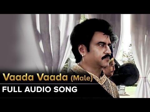 Vaada Vaada (Male) | Full Audio Song | Kochadaiiyaan | Rajinikanth, Deepika Padukone