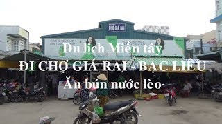 Du lịch Miền tây: Đi chợ Giá Rai, Bạc Liêu - Ăn bún nước lèo, đặc sản xứ Bạc Liêu.