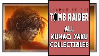 Shadow of the Tomb Raider All Kuwaq Yaku Collectibles (Murals, Relics, Survival caches, etc)