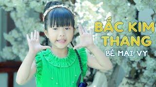 Bắc Kim Thang ♥ Thần Đồng Âm Nhạc Bé MAI VY ♪ Nhạc Thiếu Nhi Vui Nhộn Sôi Động Hay cho bé