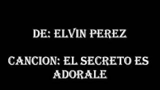 Elvin Perez- El Secreto Es Adorale(Letra)
