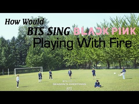 """How would BTS sing - BLACKPINK """"Playing with Fire"""" [Male version] #1"""