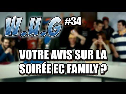 W.U.G ? S03 #34 - Votre avis sur la soirée EC Family ?