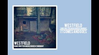 Westfield - It Comes And Goes