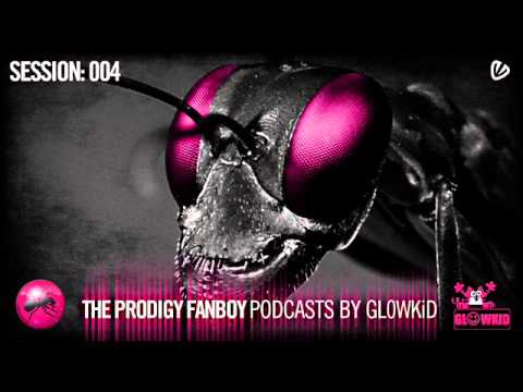 THE PRODIGY FANBOY PODCAST by GL0WKiD - Session #004