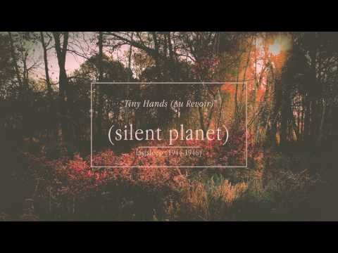 Silent Planet - Tiny Hands Au Revoir