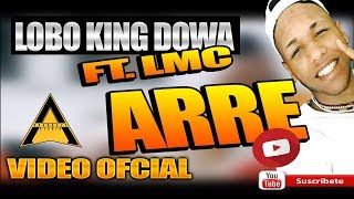 Lobo King Dowa Ft L M C  - Arre (VideoOficial) 2017