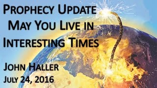 2016.07.24 John Haller Prophecy Update: May You Live in Interesting Times
