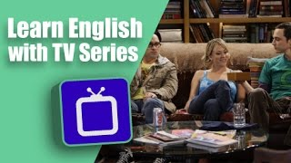 Learn English with TV Series: The Big Bang Theory