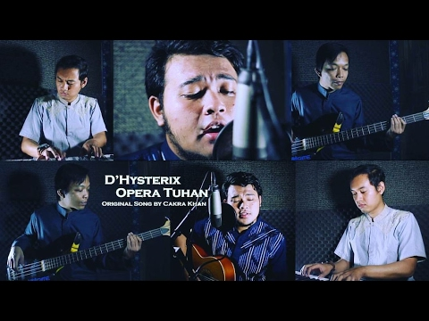 Opera Tuhan (Cakra Khan) Cover By D'Hysterix