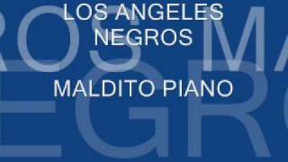 "LOS ANGELES NEGROS- ""Maldito Piano"